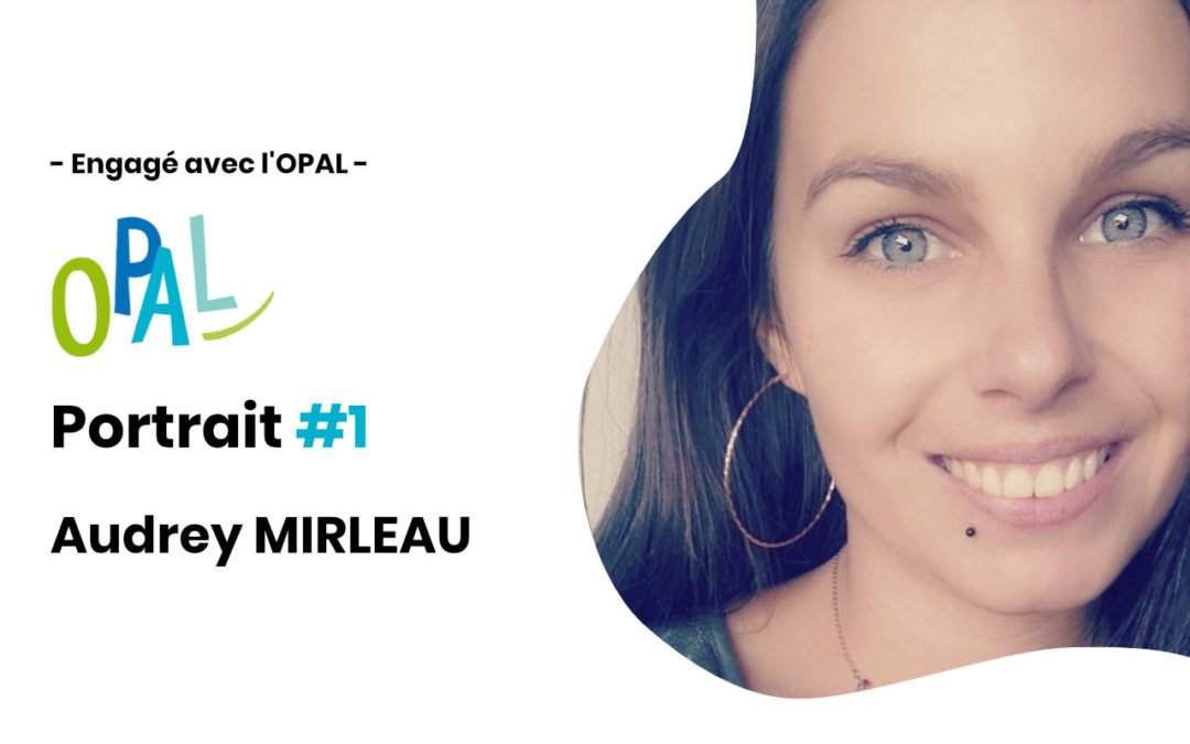 ENGAGÉS AVEC L'OPAL   PORTRAIT D'AUDREY MIRLEAU